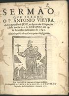 VIEIRA,António,S.J.1608-1697,<br/>Sermão/ que pregou/ o P. Antonio Vieyra/... na Igreja das Chagas, em/ a festa que se fez a S. Antonio, aos 14./ de Setembro deste anno de 1642./ Tendose publicado as Cortes para o dia seguinte./. - Em Coimbra : na impressaõ da Viuva de Manoel de Carvalho,1672. - [2], 20, [2 br.] p. ; 4º (20 cm)