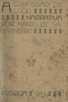 CARNEIRO,Mário de Sá,1890-1916<br/>A confissão de Lucio : narrativa / Mario de Sá-Carneiro. - Lisboa : Em casa do autor,1914. - 206, [2] p. ; 21 cm