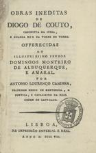 COUTO,Diogo do,1542-1616<br/>Obras inéditas de Diogo do Couto : cronista da Índia e guarda-mor na Torre do Tombo. - Lisboa : Impressão Imperial e Real,1808. - 1 v.