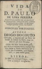 COUTO,Diogo do,1542-1616<br/>Vida de D. Paulo de Lima Pereira... o hercules portuguez / Diogo do Couto. - Lisboa : Officina de José Filippe,1765. - [16], 426, [6] p. ; 15 cm