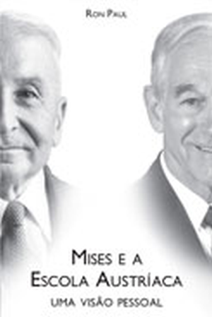 Mises e a Escola Austríaca - uma visão pessoal