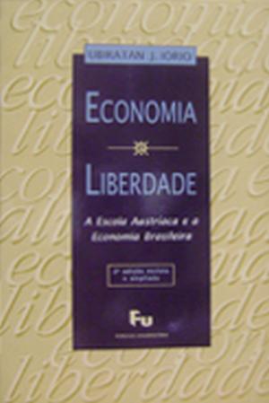 Economia e Liberdade - A Escola Austríaca e a Economia Bra ...