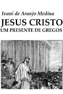 Jesus Cristo um Presente de Gregos