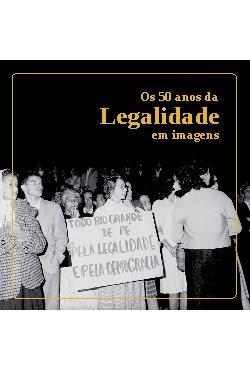 Os 50 Anos da Legalidade em Imagens