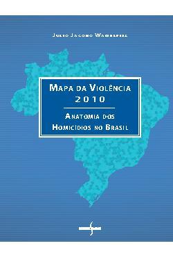 Mapa da Violência 2010: anatomia dos homicídios no Brasil