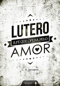 Lutero: A fé que opera pelo amor