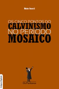 Os cinco pontos do calvinismo no período mosaico
