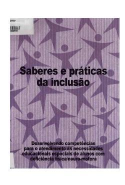 - Saberes e práticas da inclusão - desenvolvendo competências para o atendimento às necessidades educacionais de alunos com deficiência física/neuro-motora