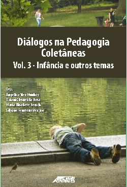 Diálogos na pedagogia - coletâneas: volume 3 - infância e  ...