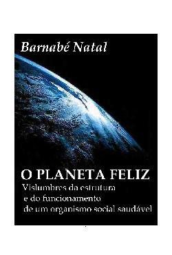 O Planeta Feliz - Vislumbres da estrutura e do funcionamen ...