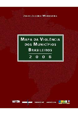Mapa da violência dos municípios brasileiros: 2008