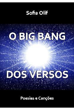 O Big Bang dos Versos - Poesias e Canções